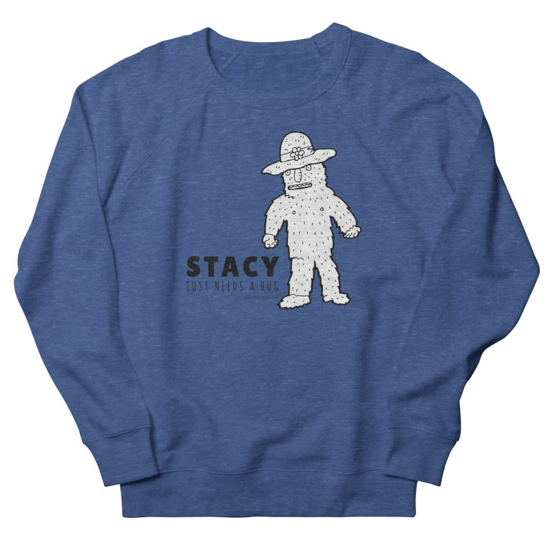 Stacy Just Needs a Hug Women's French Terry Sweatshirt by Something's Not Right