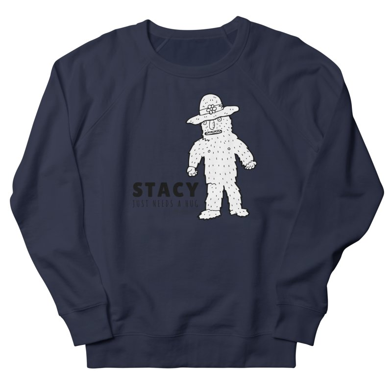 Stacy Just Needs a Hug Men's French Terry Sweatshirt by Something's Not Right