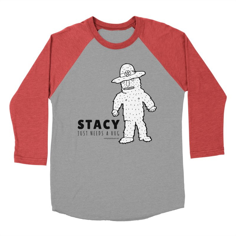 Stacy Just Needs a Hug Women's Baseball Triblend Longsleeve T-Shirt by Something's Not Right