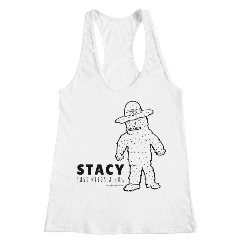 Stacy Just Needs a Hug Women's Racerback Tank by Something's Not Right