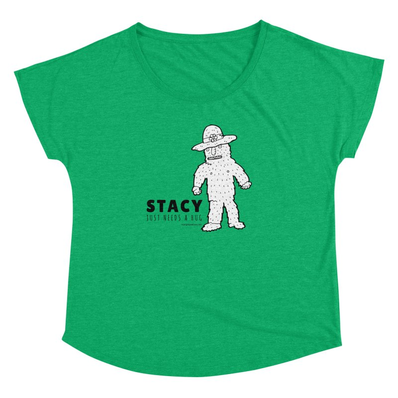 Stacy Just Needs a Hug Women's Dolman Scoop Neck by Something's Not Right