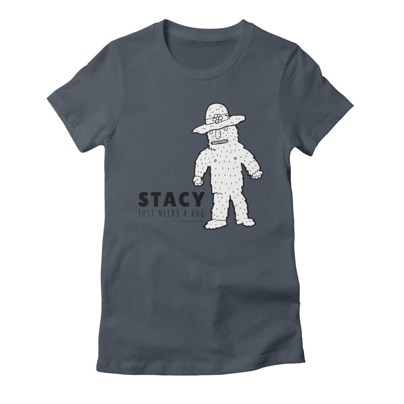 Stacy Just Needs a Hug Women's Fitted T-Shirt by Something's Not Right