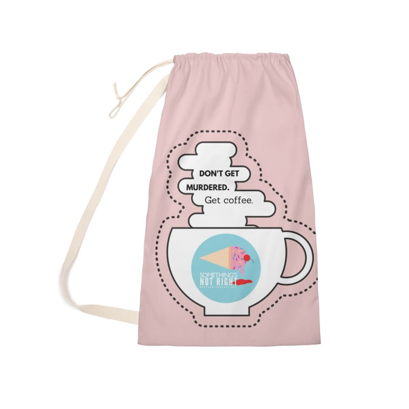 Don't Get Murdered, Get Coffee. - white Accessories Laundry Bag Bag by Something's Not Right