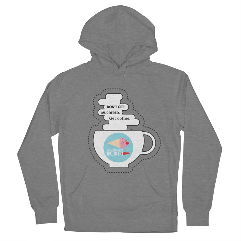 Don't Get Murdered, Get Coffee. - white Men's French Terry Pullover Hoody by Something's Not Right