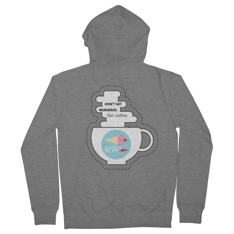 Don't Get Murdered, Get Coffee. - white Women's Zip-Up Hoody by Something's Not Right