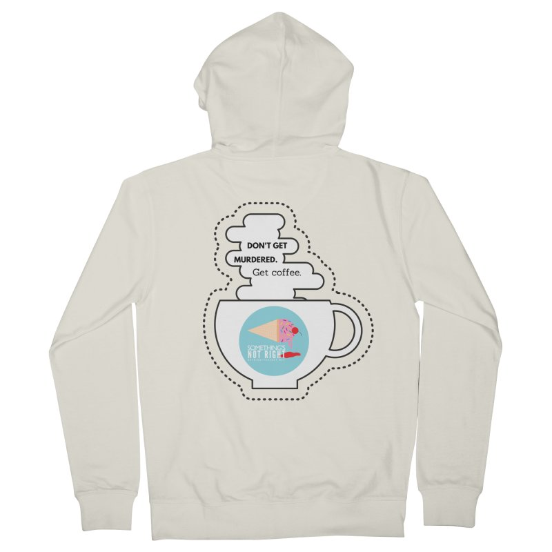 Don't Get Murdered, Get Coffee. - white Women's French Terry Zip-Up Hoody by Something's Not Right