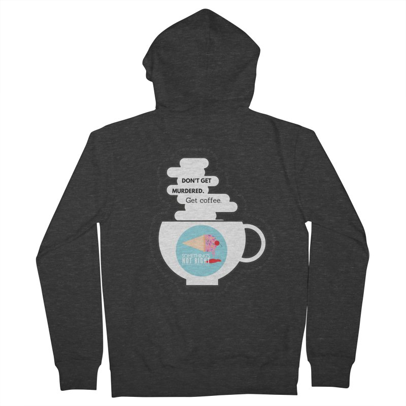Don't Get Murdered, Get Coffee. - white Men's French Terry Zip-Up Hoody by Something's Not Right