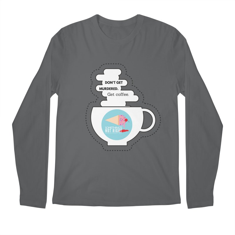 Don't Get Murdered, Get Coffee. - white Men's Longsleeve T-Shirt by Something's Not Right