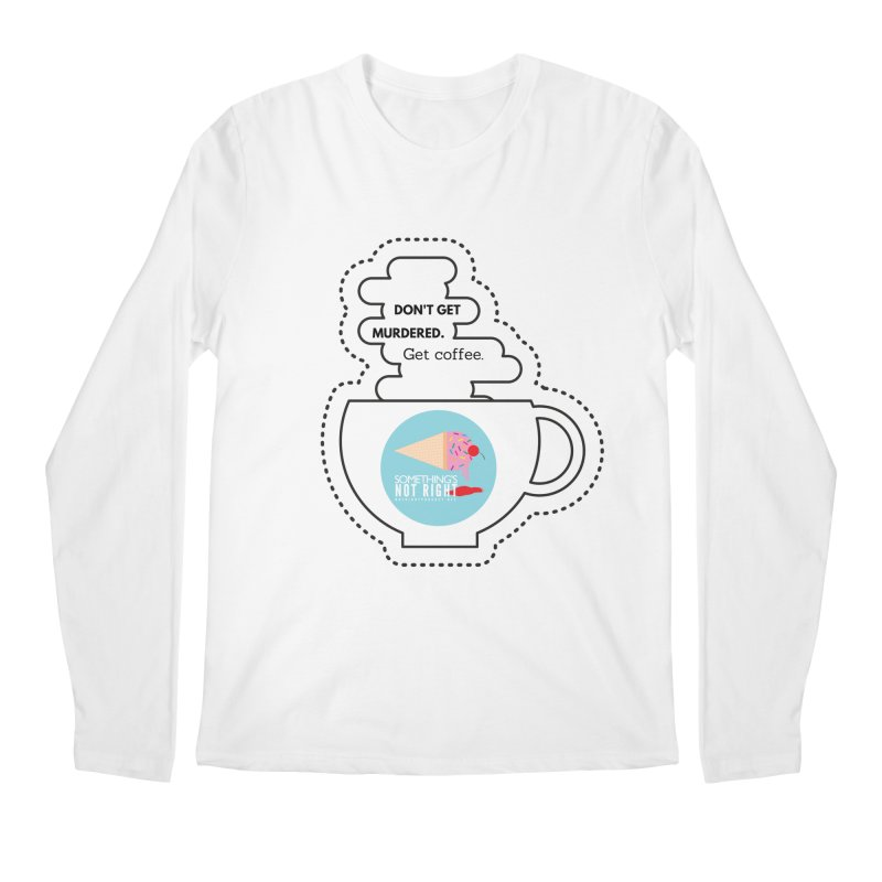 Don't Get Murdered, Get Coffee. - white Men's Regular Longsleeve T-Shirt by Something's Not Right