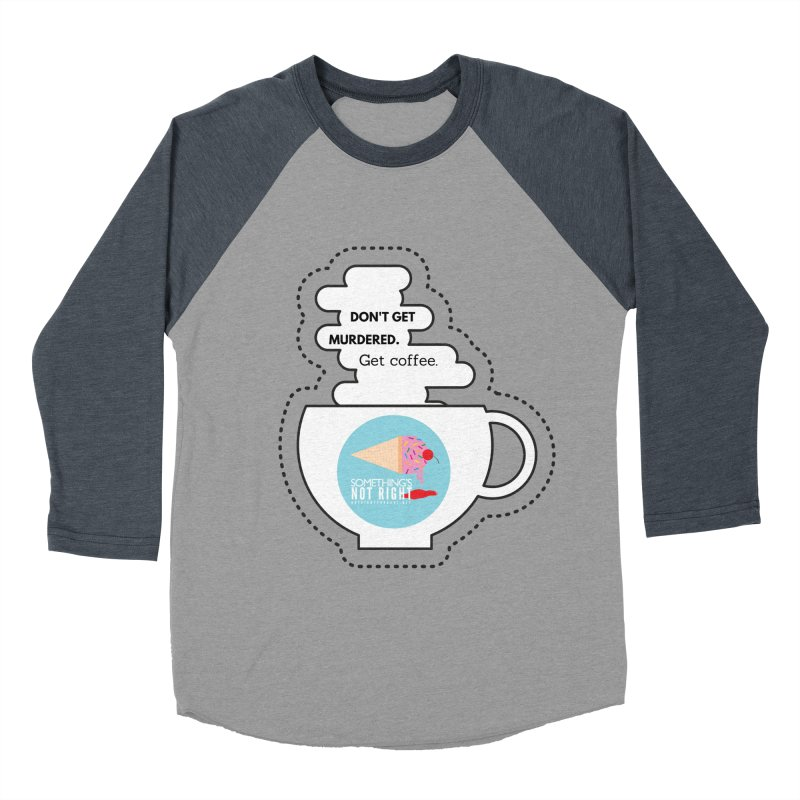Don't Get Murdered, Get Coffee. - white Men's Baseball Triblend Longsleeve T-Shirt by Something's Not Right