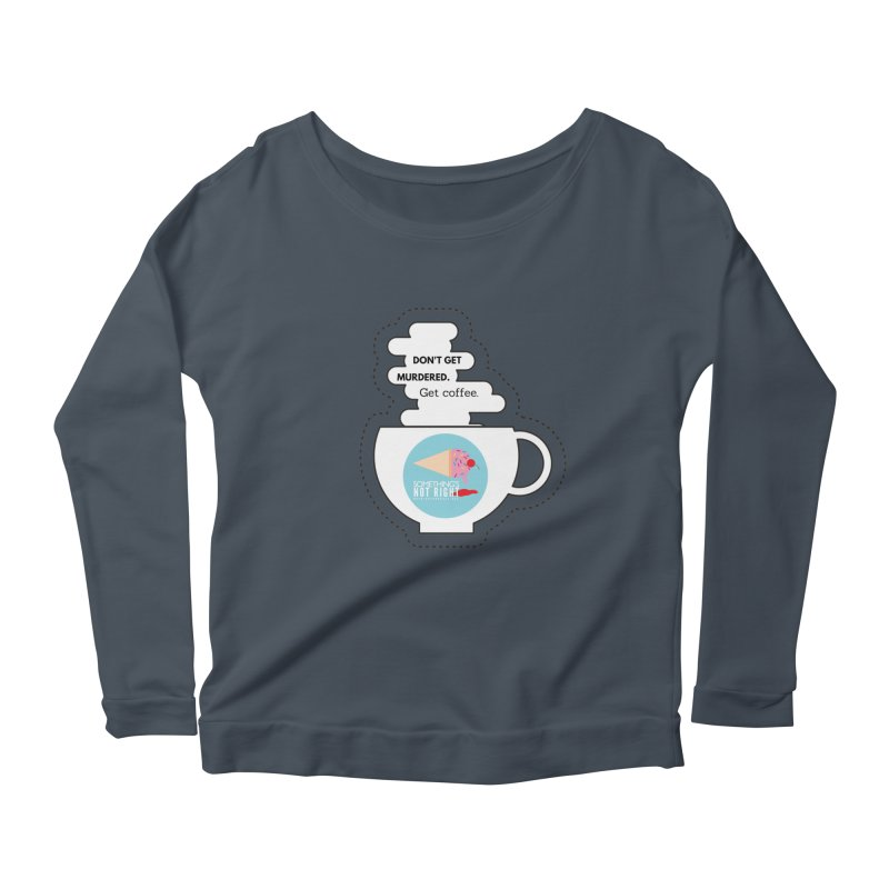 Don't Get Murdered, Get Coffee. - white Women's Scoop Neck Longsleeve T-Shirt by Something's Not Right