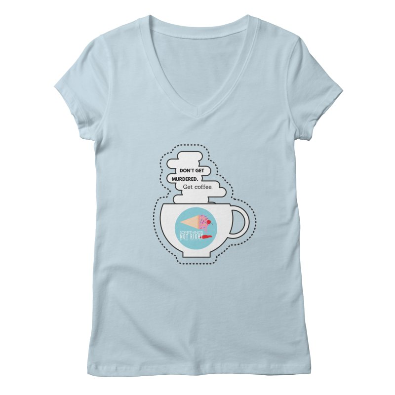 Don't Get Murdered, Get Coffee. - white Women's Regular V-Neck by Something's Not Right