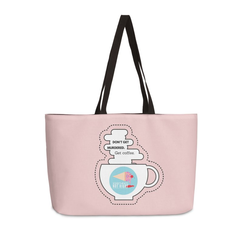 Don't Get Murdered, Get Coffee. - white Accessories Weekender Bag Bag by Something's Not Right