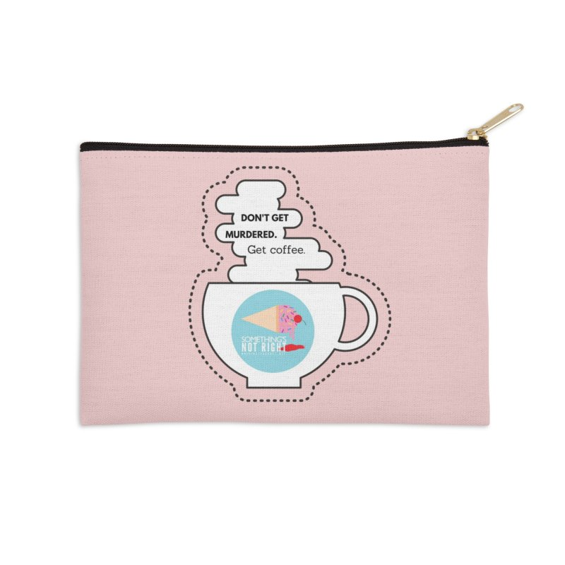 Don't Get Murdered, Get Coffee. - white Accessories Zip Pouch by Something's Not Right