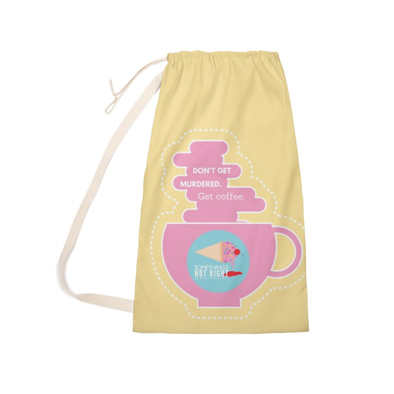Don't Get Murdered, Get Coffee. - Pink Accessories Laundry Bag Bag by Something's Not Right