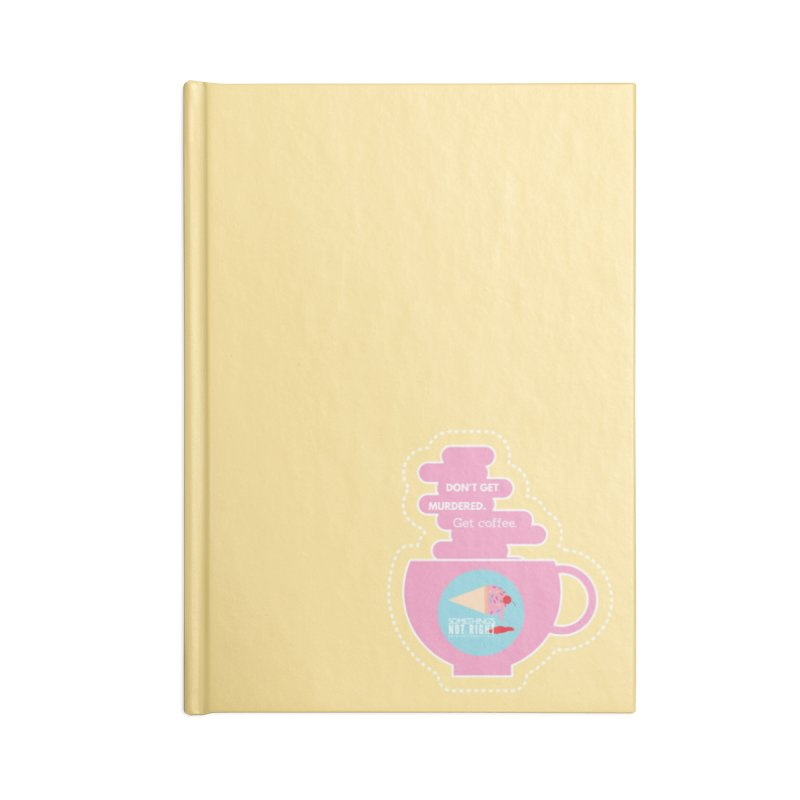 Don't Get Murdered, Get Coffee. - Pink Accessories Lined Journal Notebook by Something's Not Right
