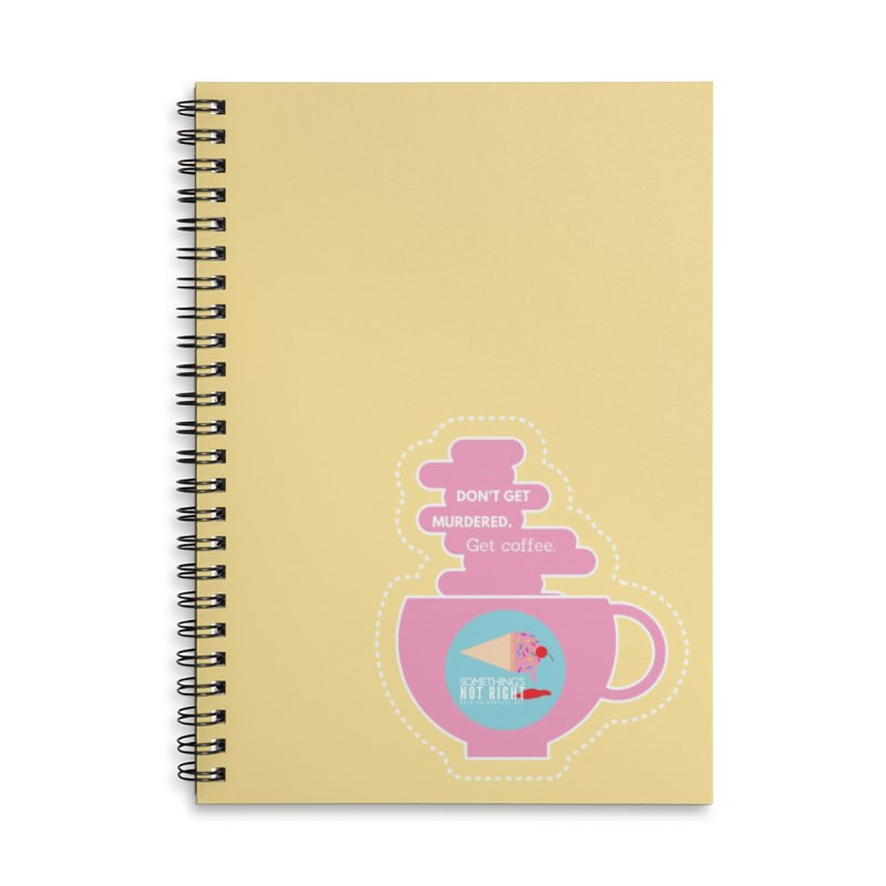 Don't Get Murdered, Get Coffee. - Pink Accessories Lined Spiral Notebook by Something's Not Right