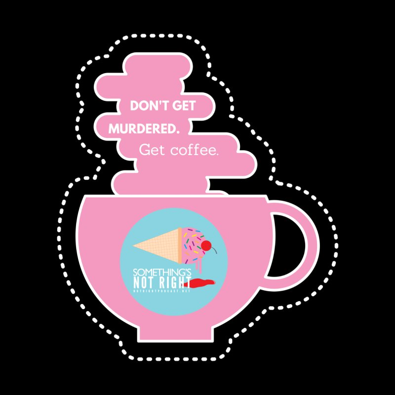Don't Get Murdered, Get Coffee. - Pink Accessories Mug by Something's Not Right