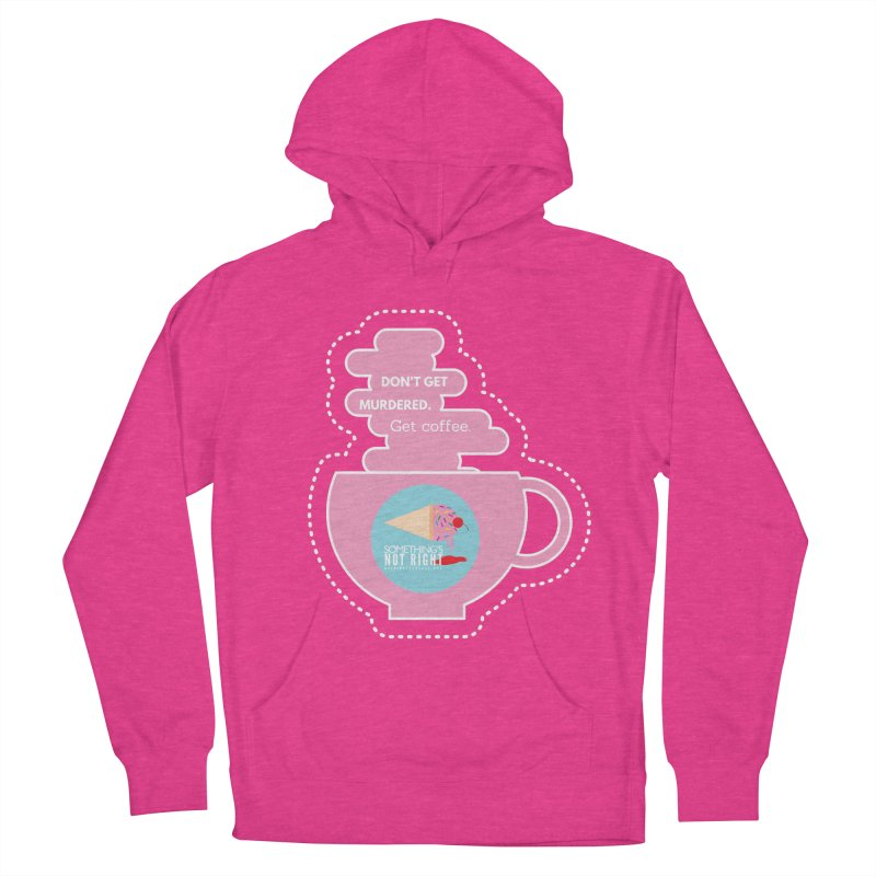 Don't Get Murdered, Get Coffee. - Pink Men's French Terry Pullover Hoody by Something's Not Right