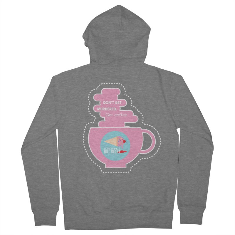 Don't Get Murdered, Get Coffee. - Pink Women's French Terry Zip-Up Hoody by Something's Not Right