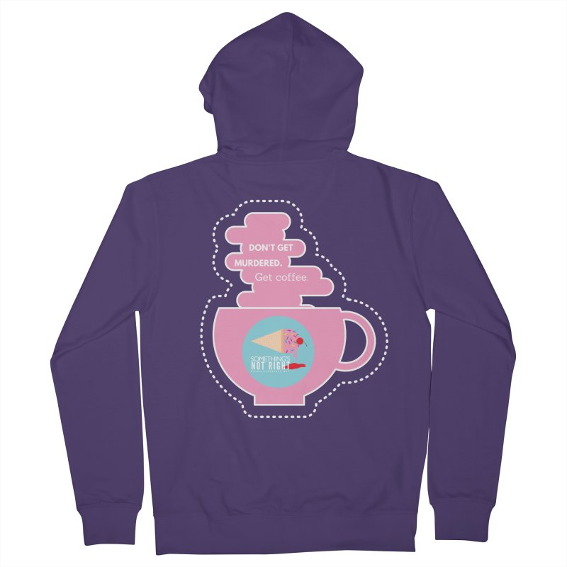Don't Get Murdered, Get Coffee. - Pink Women's Zip-Up Hoody by Something's Not Right