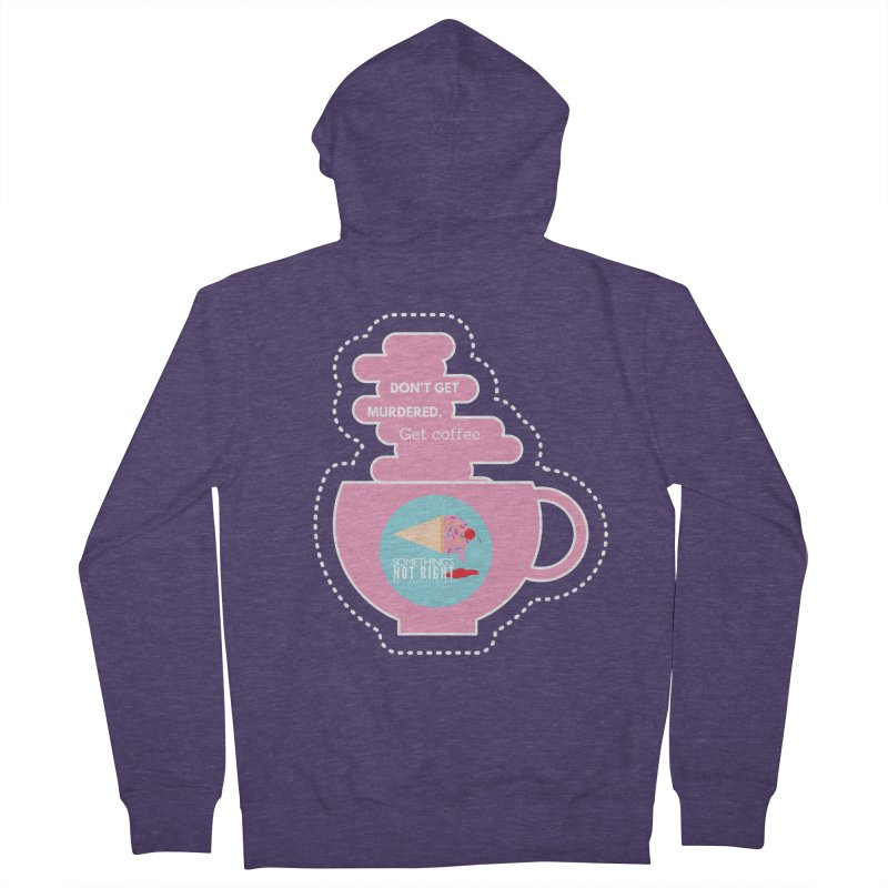 Don't Get Murdered, Get Coffee. - Pink Men's French Terry Zip-Up Hoody by Something's Not Right