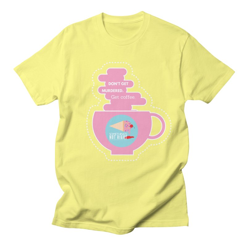 Don't Get Murdered, Get Coffee. - Pink Women's Regular Unisex T-Shirt by Something's Not Right