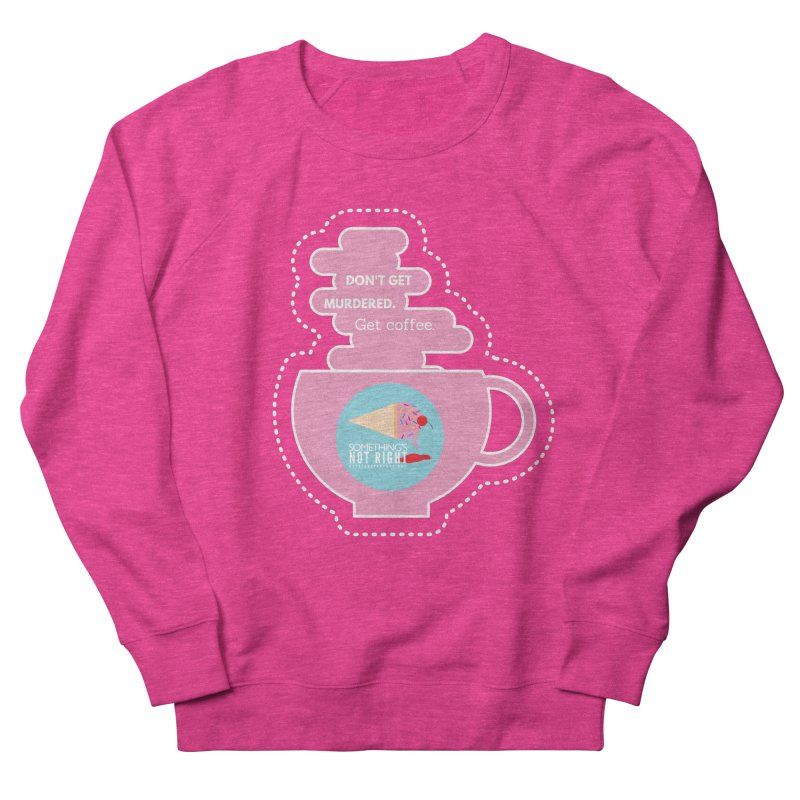 Don't Get Murdered, Get Coffee. - Pink Men's French Terry Sweatshirt by Something's Not Right