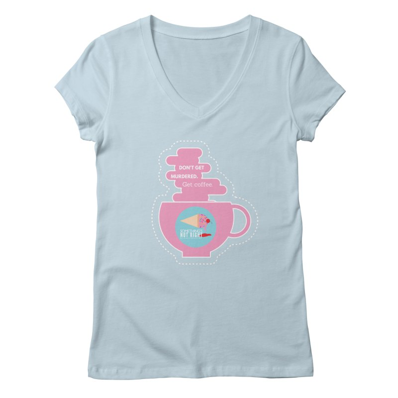 Don't Get Murdered, Get Coffee. - Pink Women's Regular V-Neck by Something's Not Right