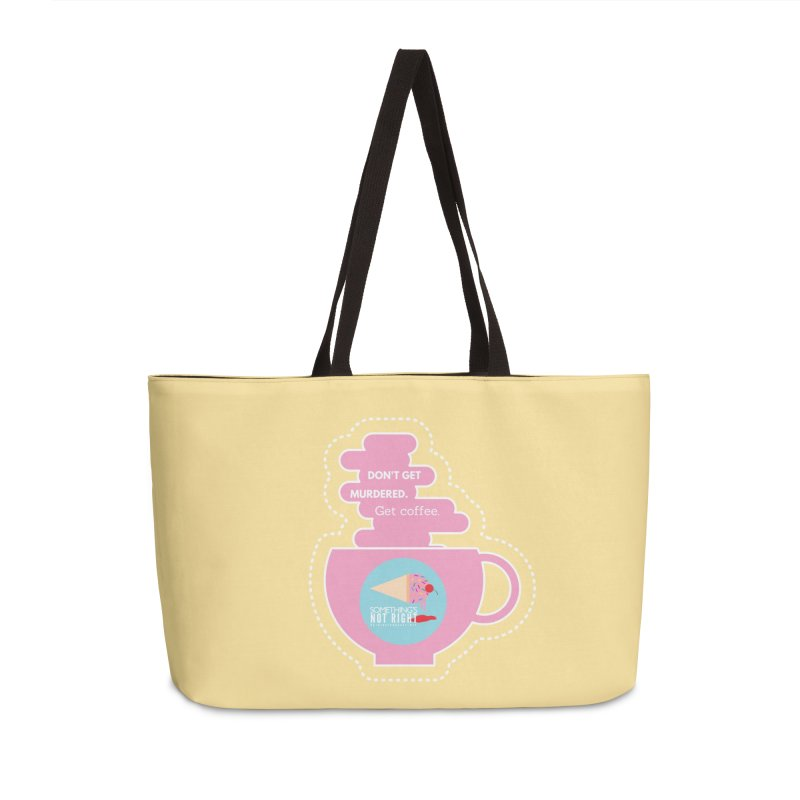 Don't Get Murdered, Get Coffee. - Pink Accessories Weekender Bag Bag by Something's Not Right