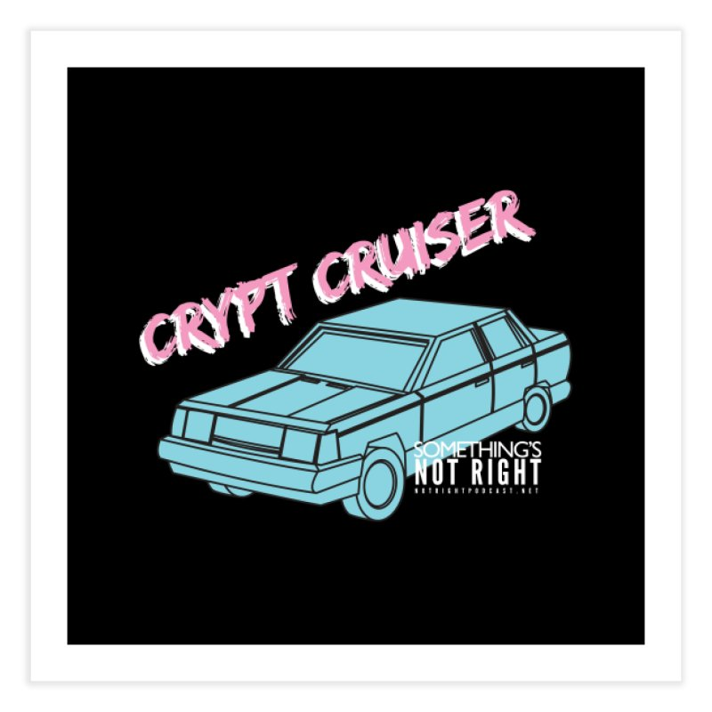 Crypt Cruiser 1 Home Fine Art Print by Something's Not Right