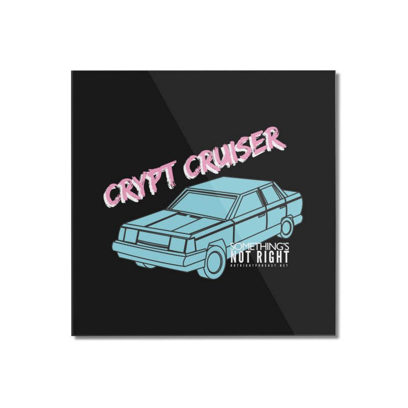 Crypt Cruiser 1 Home Mounted Acrylic Print by Something's Not Right