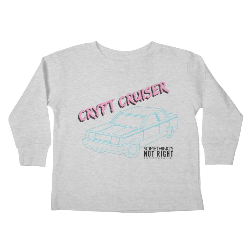 Crypt Cruiser 2 Kids Toddler Longsleeve T-Shirt by Something's Not Right