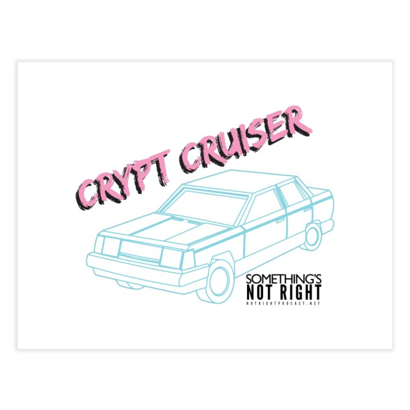 Crypt Cruiser 2 Home Fine Art Print by Something's Not Right