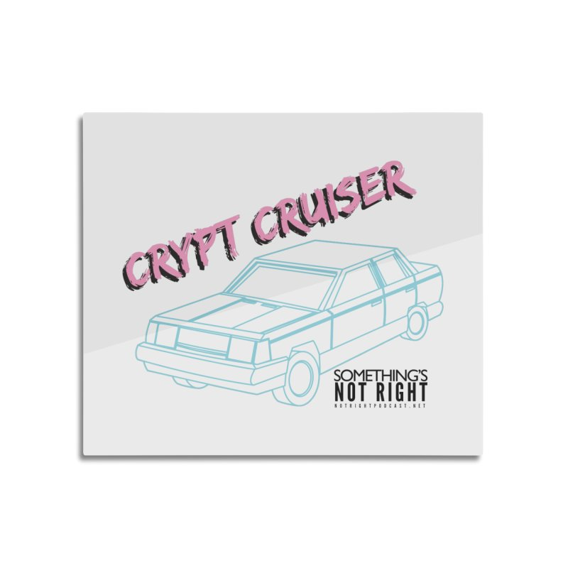 Crypt Cruiser 2 Home Mounted Aluminum Print by Something's Not Right