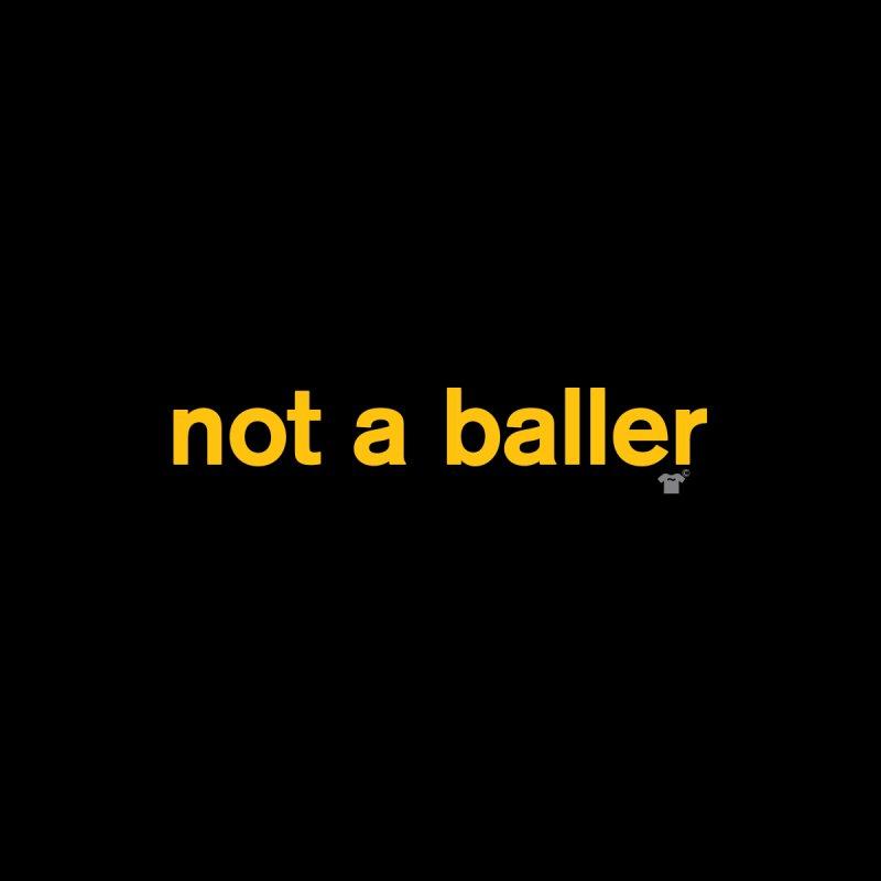 not a baller Men's T-Shirt by Not Shirts