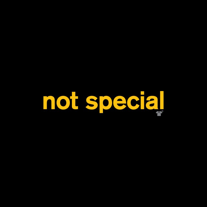 not special Kids T-Shirt by Not Shirts