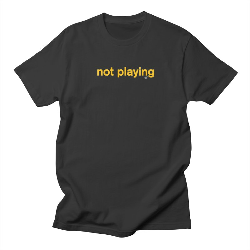 not playing Men's T-shirt by Not Shirts