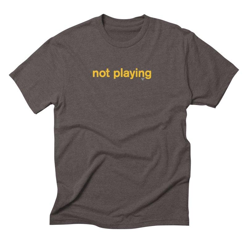 not playing Men's Triblend T-Shirt by Not Shirts