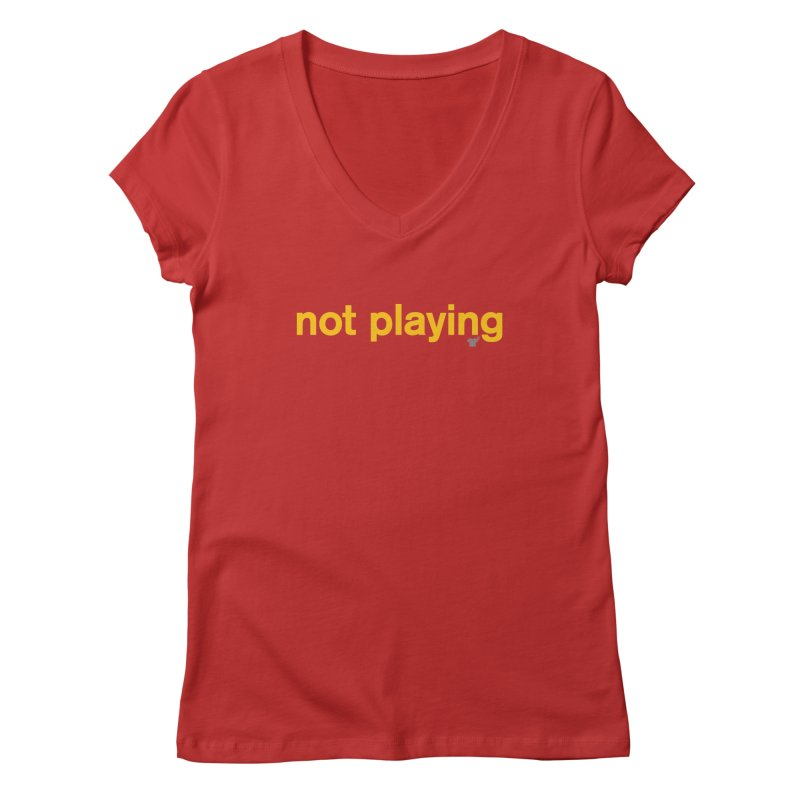 not playing Women's V-Neck by Not Shirts