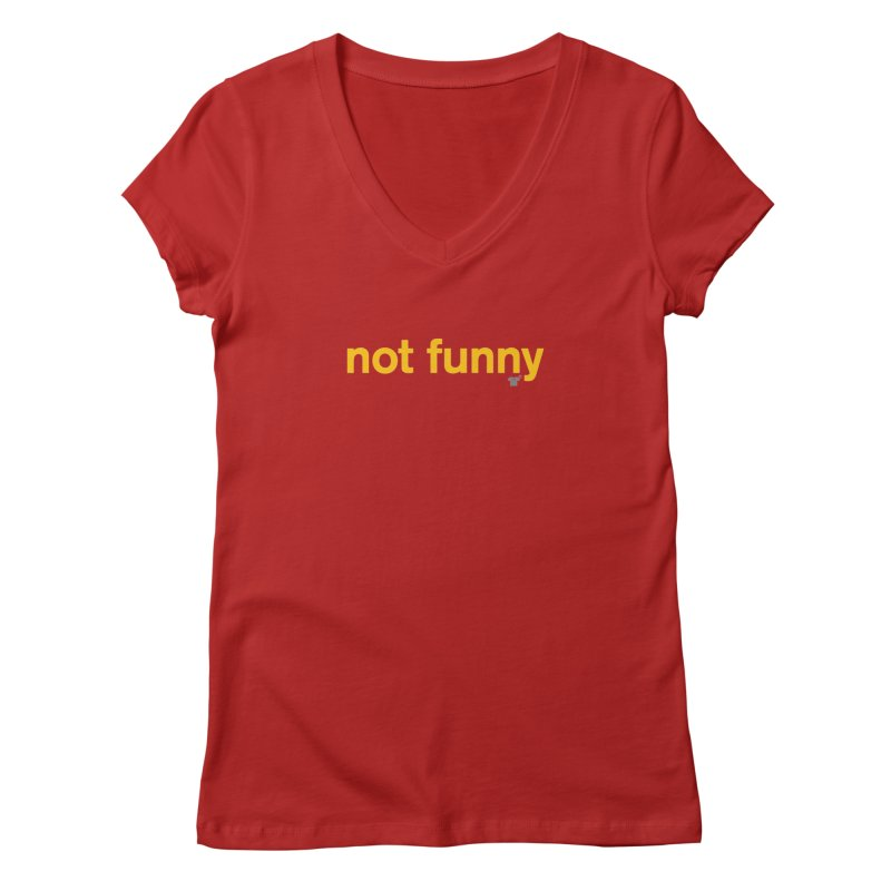 not funny Women's V-Neck by Not Shirts