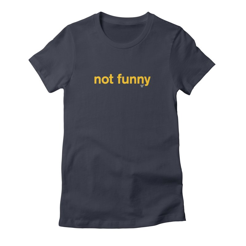 not funny Women's Fitted T-Shirt by Not Shirts