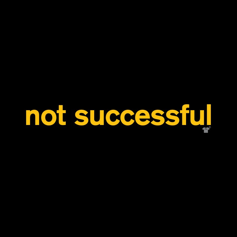 not successful by Not Shirts