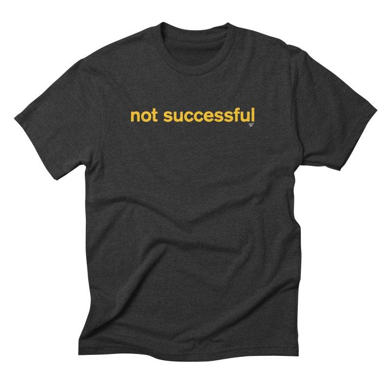 not successful Men's Triblend T-shirt by Not Shirts