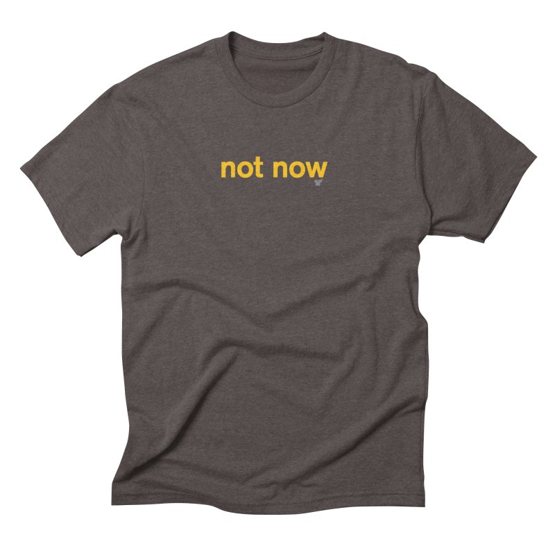 not now Men's Triblend T-shirt by Not Shirts