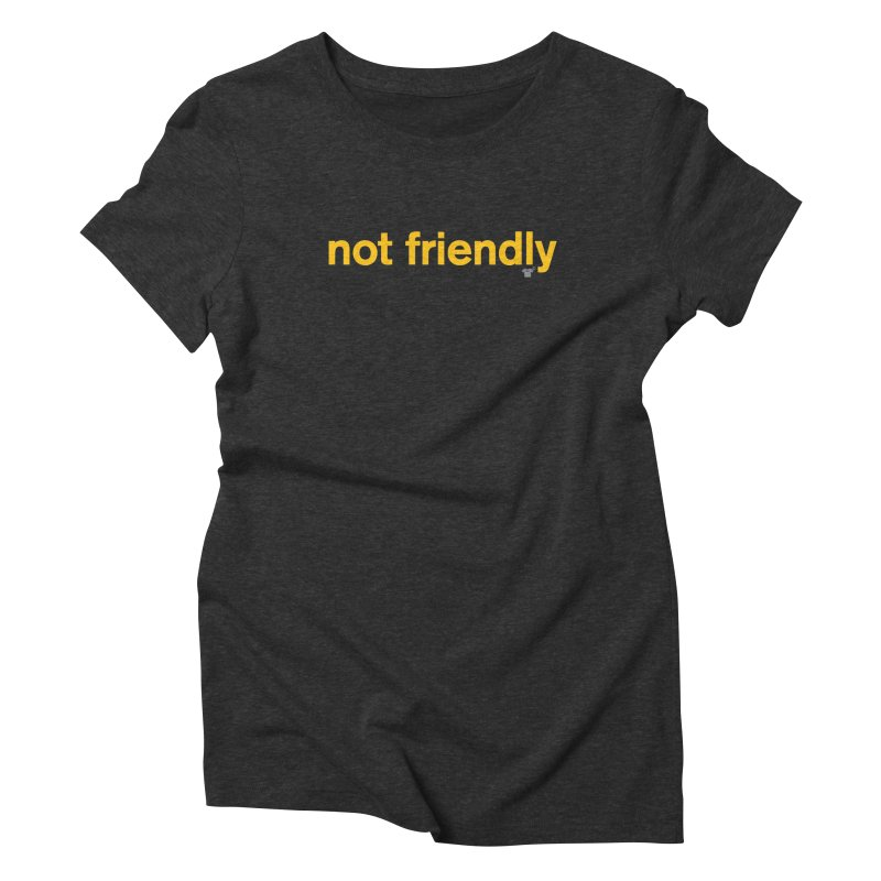 not friendly Women's Triblend T-Shirt by Not Shirts