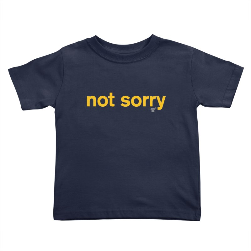 not sorry Kids Toddler T-Shirt by Not Shirts