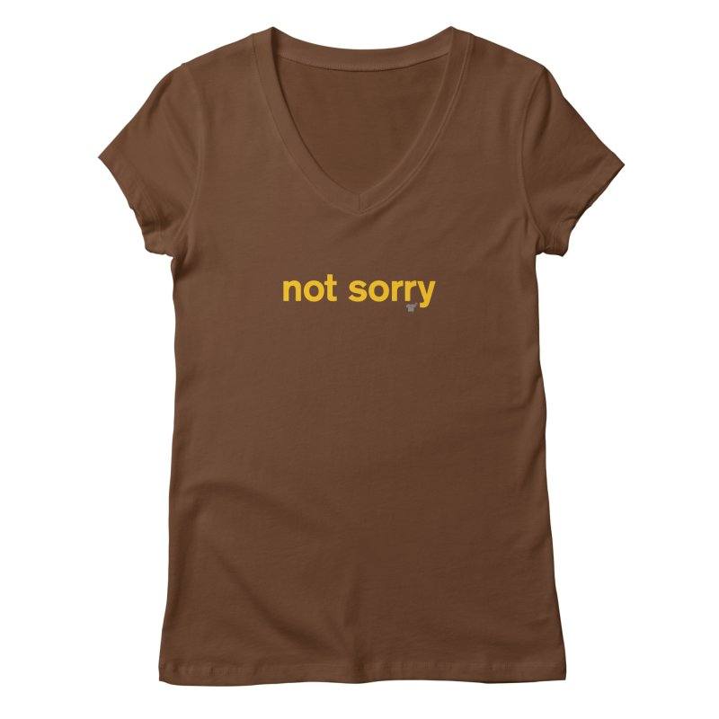 not sorry Women's V-Neck by Not Shirts