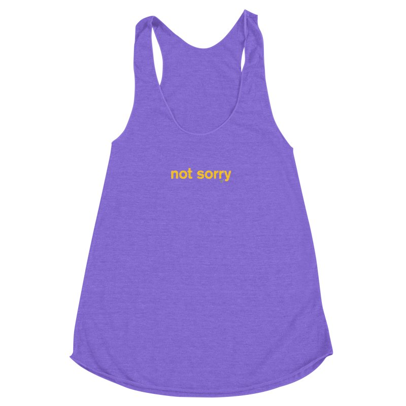 not sorry Women's Racerback Triblend Tank by Not Shirts