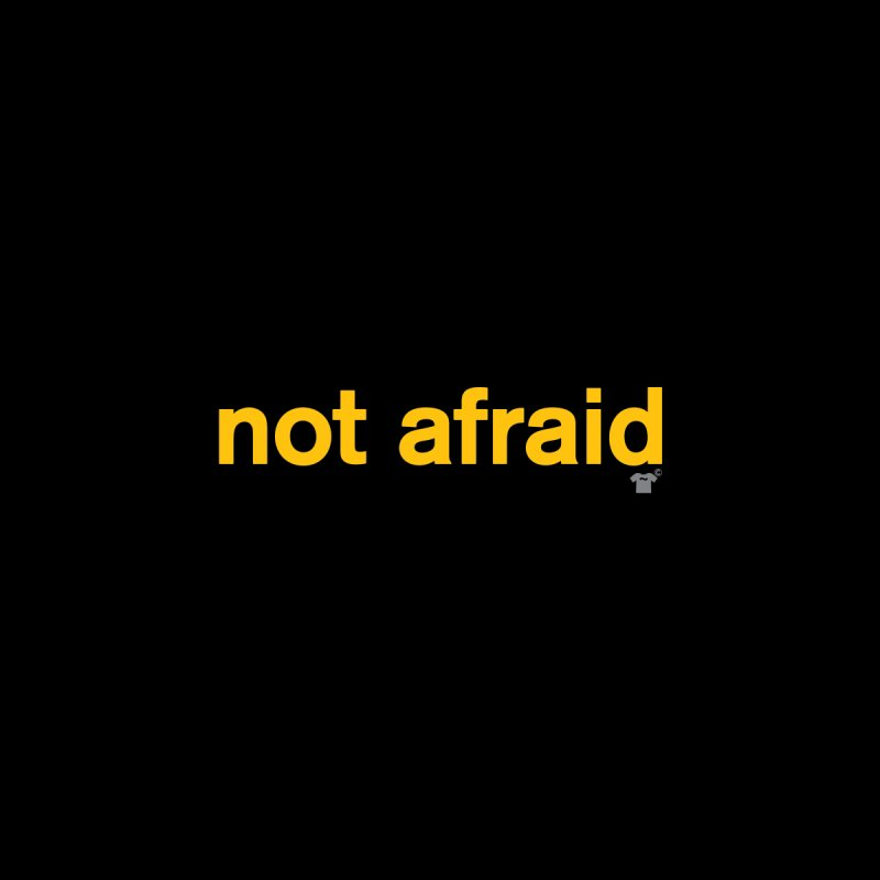 not afraid by Not Shirts
